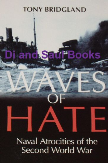 Waves of Hate - Naval Atrocities of the Second World War, by Tony Bridgland